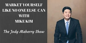 Mike Kim Market Yourself Like No One Else Can