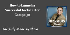 How to launch a successful kickstarter campaign