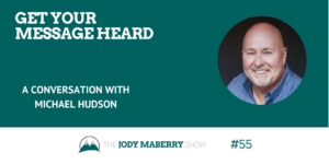 Get Your Message Heard with Michael Hudson