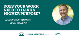 Does Your Work Need to Have a Higher Purpose? with Kevin Monroe