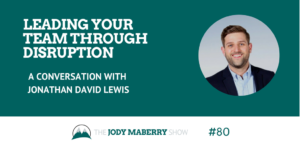 Leading Your Team Through Disruption with Jonathan David Lewis