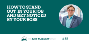 How to Stand Out in You Job and Get Noticed By Your Boss