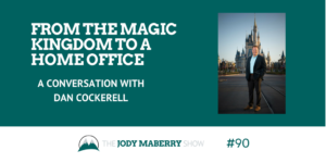 From the Magic Kingdom to a Home Office with Dan Cockerell